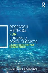 Research Methods for Forensic Psychologists: A guide to completing your research project