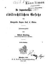 Die fragmentarischen civilrechtchen Gesetze des königreichs Bayern diess. d. Rheins