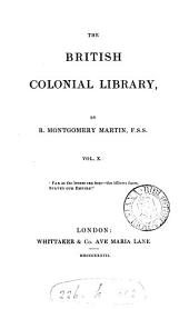 History of the British Possessions in the Indian & Atlantic Oceans: Comprising Ceylon, Penang, Malacca, Sincapore, the Falkland Islands, St. Helena, Ascension, Sierra Leone, the Gambia, Cape Coast Castle, &c., &c. By R. Montgomery Martin