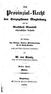 Das Provinzial-Recht des Herzogthums Magdeburg und der Grafschaft Mansfeld altpreußischen Antheils: Motive, Band 1