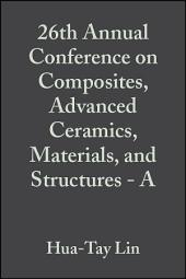 26th Annual Conference on Composites, Advanced Ceramics, Materials, and Structures - A
