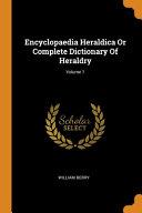 Encyclopaedia Heraldica Or Complete Dictionary Of Heraldry  PDF
