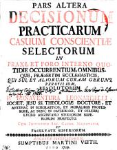 PARS ALTERA DECISIONUM PRACTICARUM CASUUM CONSCIENTIAE SELECTORUM IN PRAXI, ET FORO INTERNO QUOTIDIE OCCURRENTIUM, OMNIBUSQUE, PRAESERTIM ECCLESIASTICIS, QUI SUI, ET ALIORUM CURAM GERUNT, PERUTILIUM: Page 2