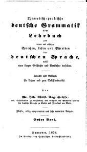 Theoretisch-praktische deutsche grammatik: oder, Lehrbuch der deutschen sprache, nebst iener kurzen geschichte derselben. Zunächst zum gebrauch für lehrer und zum selbstunterricht, Band 1