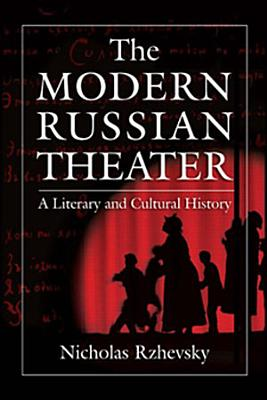 The Modern Russian Theater  A Literary and Cultural History