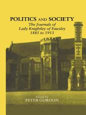 Politics and Society: The Journals of Lady Knightley of Fawsley 1885-1913