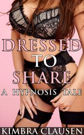 Dressed to Share: A Hypnosis Tale
