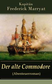 Der alte Commodore (Abenteuerroman) - Vollständige deutsche Ausgabe: Ein fesselnder Seeroman