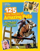 National Geographic Kids 125 True Stories of Amazing Pets PDF