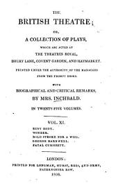 The British Theatre: Or, a Collection of Plays, which are Acted at the Theaters Royal ... : With Biographical and Critical Remarks. Busy body. Wonder. Bold stroke for a wife. George Barnvell. Fatal curiosity, Volume 11