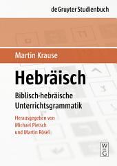 Hebräisch: Biblisch-hebräische Unterrichtsgrammatik