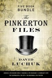 The Pinkerton Files Five-Book Bundle: Lincoln and the Golden Circle, Bucholz and the Blockade, A Burglar's Fate, The Sleepwalker and the Spy, and The Boatman and the Traitor
