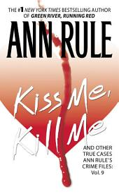 Kiss Me, Kill Me: Ann Rule's Crime Files