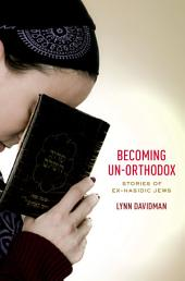 Becoming Un-Orthodox: Stories of Ex-Hasidic Jews