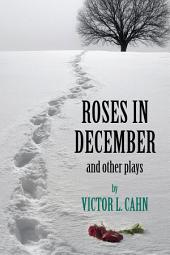 Roses in December: And Other Plays