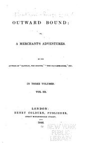 Outward Bound; Or, A Merchant's Adventures: Volume 3