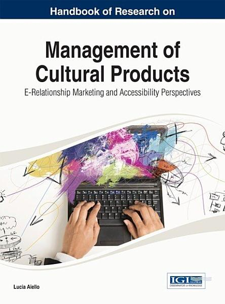 Handbook of Research on Management of Cultural Products  E Relationship Marketing and Accessibility Perspectives