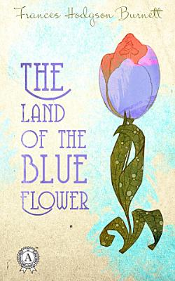 The Land of the Blue Flower PDF