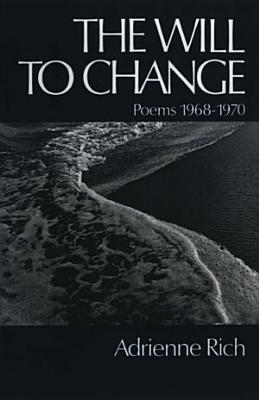 The Will to Change  Poems 1968 1970 PDF
