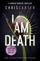 I Am Death: A brilliant serial killer thriller, featuring the unstoppable Robert Hunter