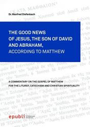THE GOOD NEWS OF JESUS CHRIST, THE SON OF DAVID AND ABRAHAM, ACCORDING TO MATTHEW