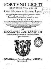 Fortunii Liceti... De perfecta constitutione hominis in vtero liber vnus: in quo caussae omnes faetum constituentes ... quo foetus enutritur ab Nicolaum Contarenum ...