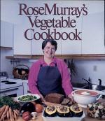 Rose Murray's Vegetable Cookbook