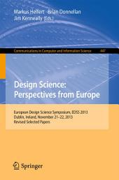 Design Science: Perspectives from Europe: European Design Science Symposium EDSS 2013, Dublin, Ireland, November 21-22, 2013. Revised Selected Papers