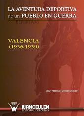 La aventura deportiva de un pueblo en guerra Valencia (1936-1939)
