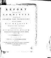 Report from the Committee Appointed to Examine the Physicians who Have Attended His Majesty: During His Illness; Touching the Present State of His Majesty's Health. Ordered to be Printed by the Hon. House of Commons, 13 January, 1789, Volume 4