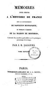 Mémoires pour servir à l'histoire de France: sous le gouvernement de Napoléon Buonaparte, et pendant l'absence de la maison de Bourbon : Contenant des anecdotes particulières sur les principaux personnages de ce temps, Volume7