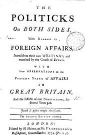 The Politicks on Both Sides: With Regard to Foreign Affairs, Stated from Their Own Writings, ... With Some Observations on the Present State of Affairs in Great Britain, ...
