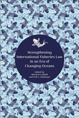 Strengthening International Fisheries Law in an Era of Changing Oceans PDF