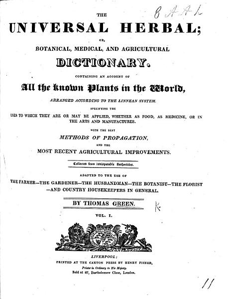 Download The Universal Herbal  Or  Botanical  Medical  and Agricultural Dictionary Containing an Account of All the Known Plants in the World Arranged According to the Linn  an System  Etc   With Plates   Book