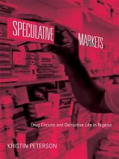 Speculative Markets: Drug Circuits and Derivative Life in Nigeria