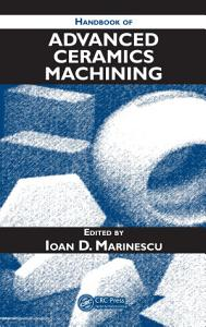 Handbook of Advanced Ceramics Machining