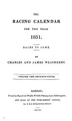 THE RACING CALENDAR FOR THE YEAR 1851. RACES TO COME. VOLUME THE SEVENTY-NINTH.