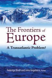 The Frontiers of Europe: A Transatlantic Problem?