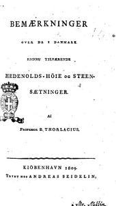 Bemærkninger over de i Danmark endnu tilværende Hedenolds-Höie og Steensætninger. Af professor B. Thorlacius