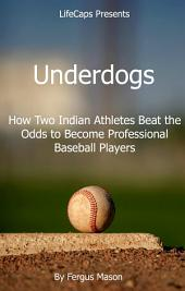 Underdogs: How Two Indian Athletes Beat the Million Dollar Arm and Became Professional Baseball Players