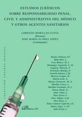 Estudios jurídicos sobre responsabilidad penal, civil y administrativa del médico y otros agentes sanitarios