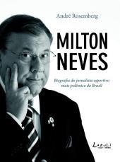 Milton Neves: Biografia do jornalista esportivo mais polêmico do Brasil