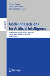 Modeling Decisions for Artificial Intelligence: 11th International Conference, MDAI 2014, Tokyo, Japan, October 29-31, 2014, Proceedings