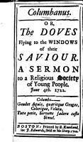 Columbanus  Or  the Doves flying to the windows of their Saviour  A sermon  etc   By Cotton Mather   PDF