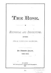 The Rose, Historical and Descriptive: Gathered from Various Sources