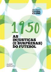 1950 As Injustiças (E Surpresas) Do Futebol
