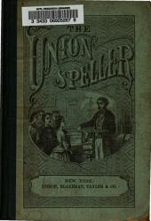Sanders' Union Speller: Being a Clear and Complete Exhibition of English Orthography and Orthoëpy, on the Basis of the New Illustrated Edition of Webster's Great American Dictionary, Together with Numerous Exercises in Synonyms, in Opposites, in Analysis, and in Formal Definition : the Whole Adapted to the Use of Schools and Academies