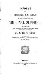 Informe del licenciado J.M. Cuevas ante la primera sala del tribunal superior en el punto sobre competencia del juzgado de distrito, para conocer de la cause que se instruye al sr. d. Luis G. Cuevas por haber sido ministro de relaciones en al administracion establecida en enero de 1858