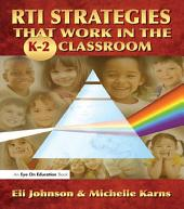 RTI Strategies that Work in the K-2 Classroom
