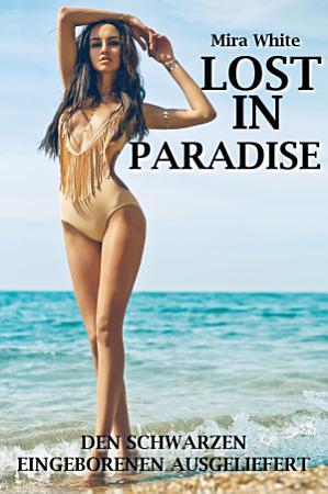 Lost in Paradise   Den schwarzen Eingeborenen ausgeliefert  PDF